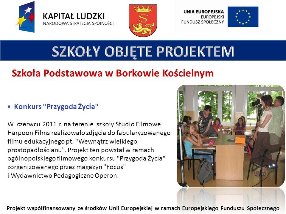 Projekt współfinansowany ze środków Unii Europejskiej w ramach Europejskiego Funduszu Społecznego Szkoła Podstawowa w Borkowie Kościelnym Konkurs Przygoda Życia W czerwcu 2011 r.
