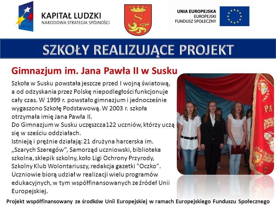Projekt współfinansowany ze środków Unii Europejskiej w ramach Europejskiego Funduszu Społecznego Gimnazjum im. Jana Pawła II w Susku Szkoła w Susku p