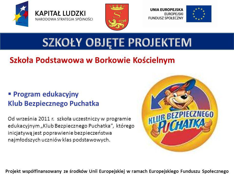 Projekt współfinansowany ze środków Unii Europejskiej w ramach Europejskiego Funduszu Społecznego Szkoła Podstawowa w Borkowie Kościelnym Program edukacyjny Klub Bezpiecznego Puchatka Od września 2011 r.