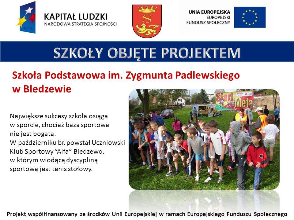 Projekt współfinansowany ze środków Unii Europejskiej w ramach Europejskiego Funduszu Społecznego Szkoła Podstawowa im. Zygmunta Padlewskiego w Bledze