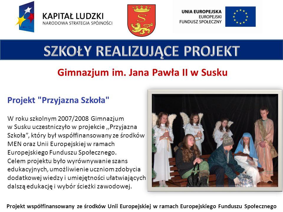 Projekt współfinansowany ze środków Unii Europejskiej w ramach Europejskiego Funduszu Społecznego Gimnazjum im. Jana Pawła II w Susku Projekt