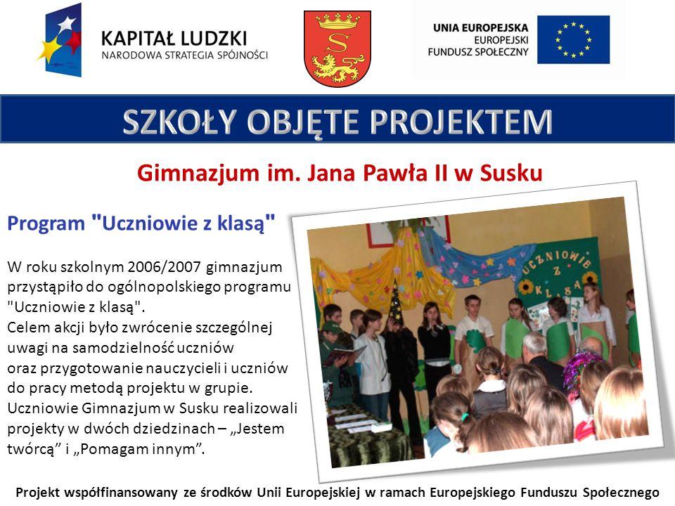 Projekt współfinansowany ze środków Unii Europejskiej w ramach Europejskiego Funduszu Społecznego Gimnazjum im. Jana Pawła II w Susku Program