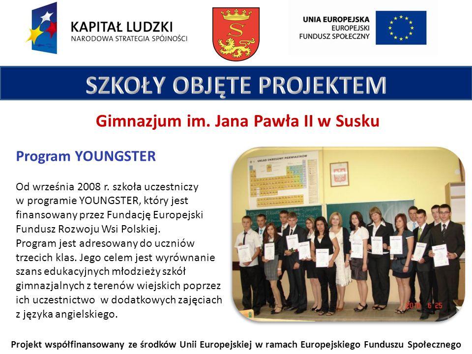Projekt współfinansowany ze środków Unii Europejskiej w ramach Europejskiego Funduszu Społecznego Gimnazjum im. Jana Pawła II w Susku Program YOUNGSTE