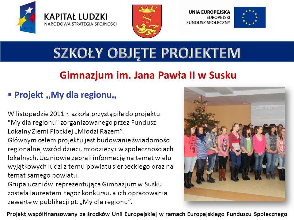 Projekt współfinansowany ze środków Unii Europejskiej w ramach Europejskiego Funduszu Społecznego Gimnazjum im. Jana Pawła II w Susku Projekt My dla r