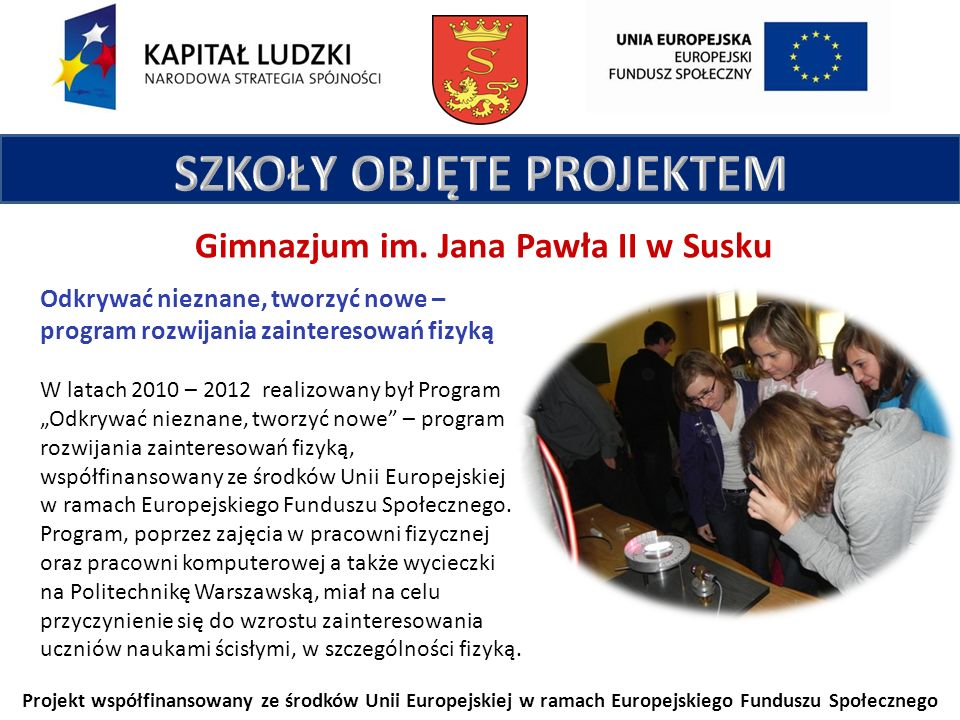Projekt współfinansowany ze środków Unii Europejskiej w ramach Europejskiego Funduszu Społecznego Gimnazjum im. Jana Pawła II w Susku Odkrywać nieznan