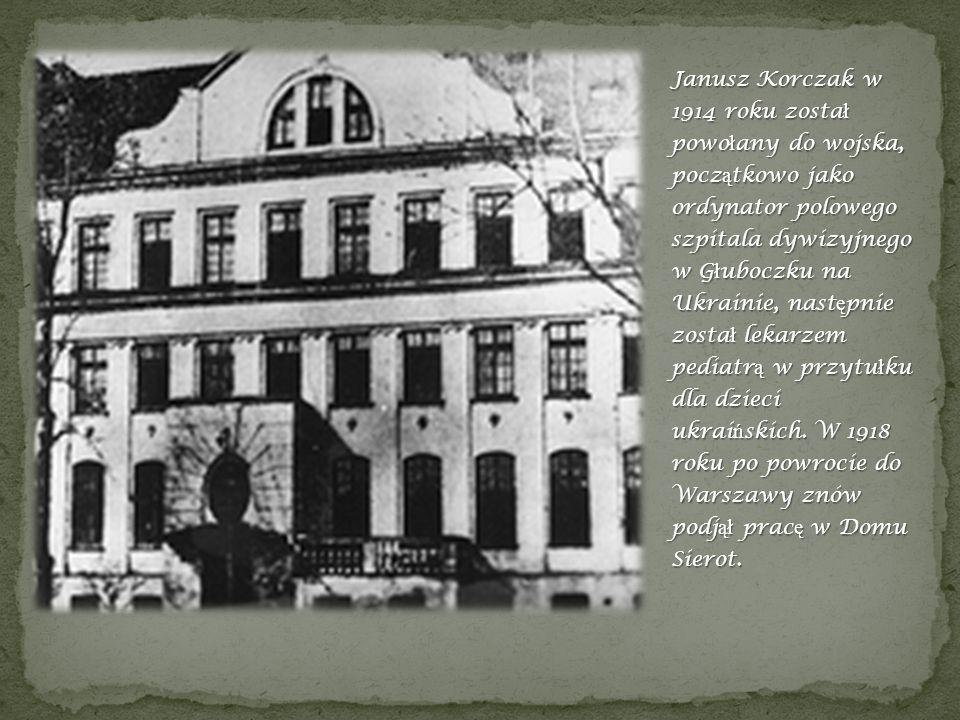 Janusz Korczak w 1914 roku zosta ł powo ł any do wojska, pocz ą tkowo jako ordynator polowego szpitala dywizyjnego w G ł uboczku na Ukrainie, nast ę p