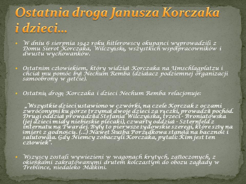 W dniu 6 sierpnia 1942 roku hitlerowscy okupanci wyprowadzili z Domu Sierot Korczaka, Wilczy ń sk ą, wszystkich wspó ł pracowników i dwustu wychowankó