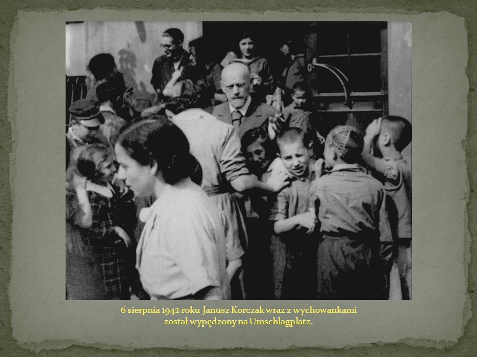 6 sierpnia 1942 roku Janusz Korczak wraz z wychowankami został wypędzony na Umschlagplatz.