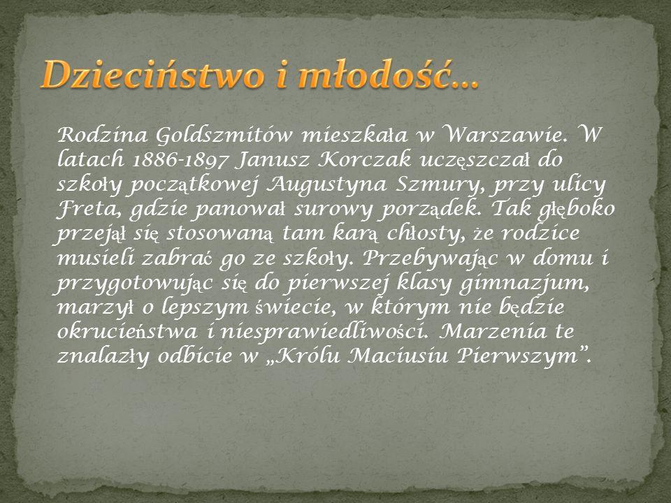 Rodzina Goldszmitów mieszka ł a w Warszawie. W latach 1886-1897 Janusz Korczak ucz ę szcza ł do szko ł y pocz ą tkowej Augustyna Szmury, przy ulicy Fr