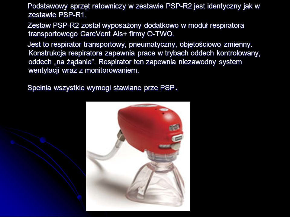 Podstawowy sprzęt ratowniczy w zestawie PSP-R2 jest identyczny jak w zestawie PSP-R1. Podstawowy sprzęt ratowniczy w zestawie PSP-R2 jest identyczny j