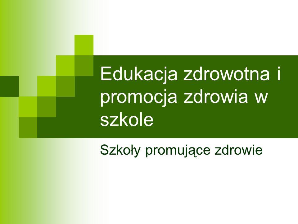 Edukacja zdrowotna i promocja zdrowia w szkole Szkoły promujące zdrowie