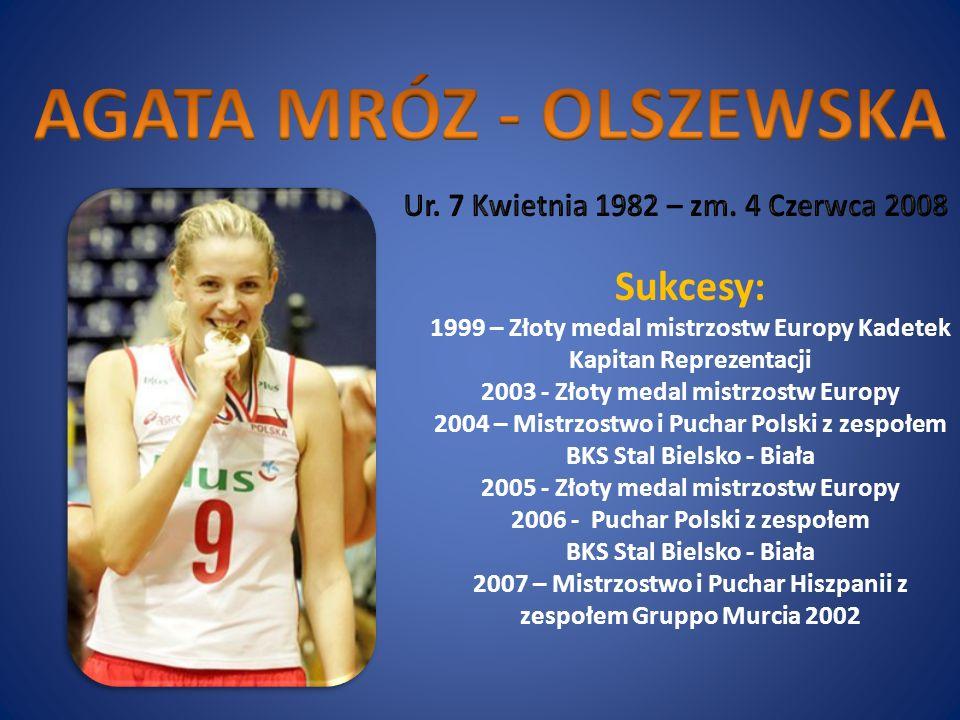 Sukcesy: 1999 – Złoty medal mistrzostw Europy Kadetek Kapitan Reprezentacji 2003 - Złoty medal mistrzostw Europy 2004 – Mistrzostwo i Puchar Polski z