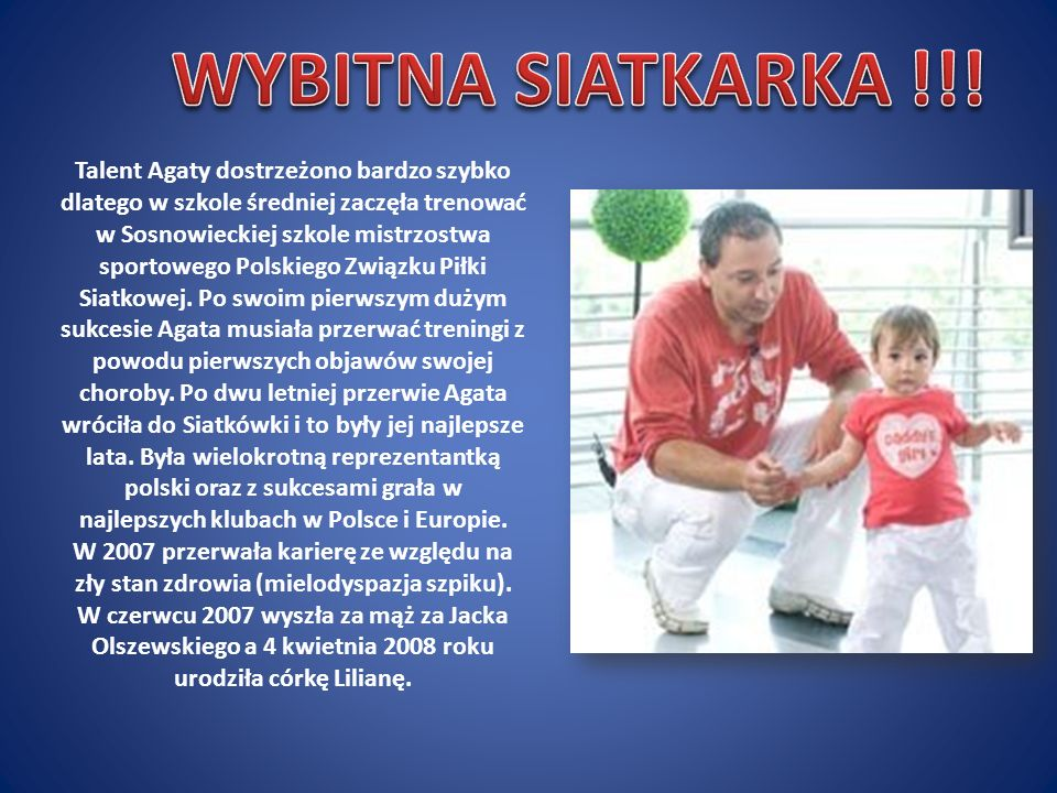 Talent Agaty dostrzeżono bardzo szybko dlatego w szkole średniej zaczęła trenować w Sosnowieckiej szkole mistrzostwa sportowego Polskiego Związku Piłki Siatkowej.