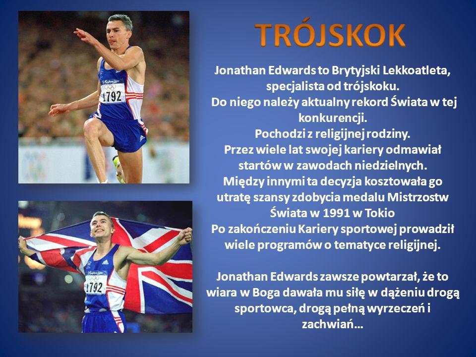 Jonathan Edwards to Brytyjski Lekkoatleta, specjalista od trójskoku. Do niego należy aktualny rekord Świata w tej konkurencji. Pochodzi z religijnej r