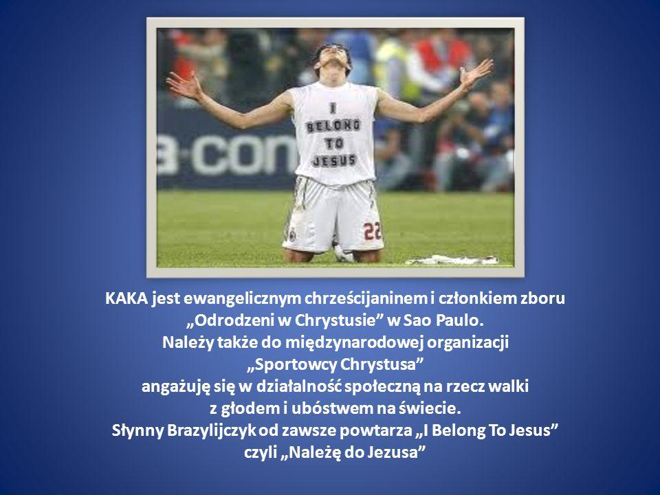 KAKA jest ewangelicznym chrześcijaninem i członkiem zboru Odrodzeni w Chrystusie w Sao Paulo. Należy także do międzynarodowej organizacji Sportowcy Ch