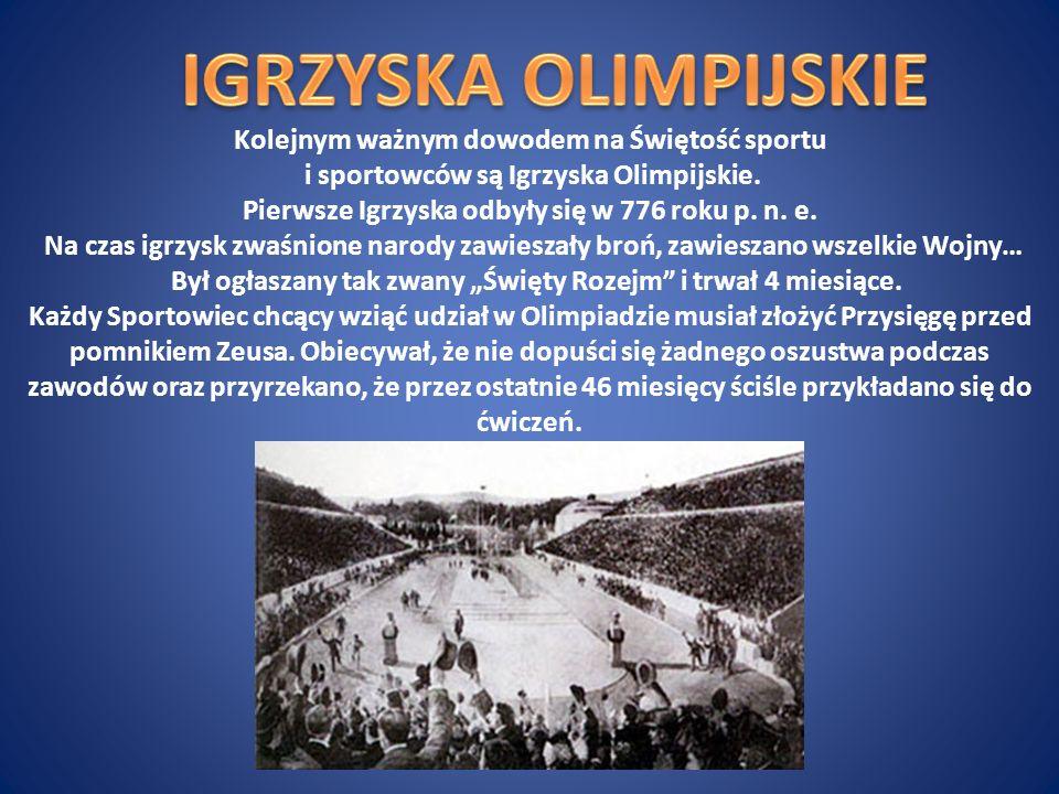 Kolejnym ważnym dowodem na Świętość sportu i sportowców są Igrzyska Olimpijskie. Pierwsze Igrzyska odbyły się w 776 roku p. n. e. Na czas igrzysk zwaś