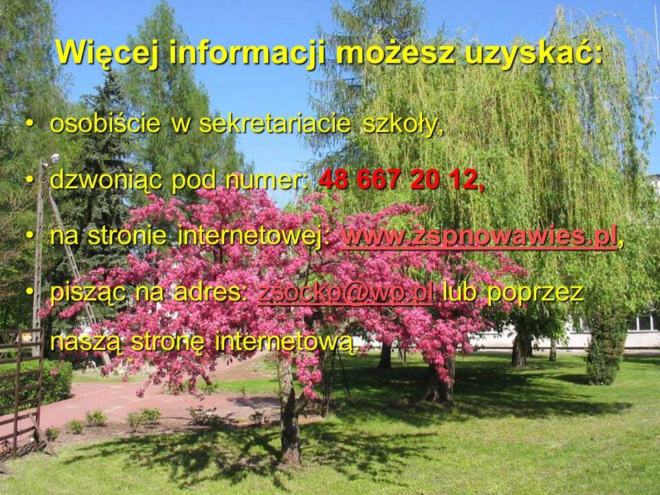 Więcej informacji możesz uzyskać: osobiście w sekretariacie szkoły,osobiście w sekretariacie szkoły, dzwoniąc pod numer: 48 667 20 12,dzwoniąc pod num