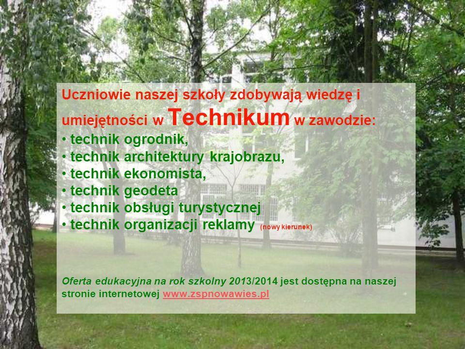Uczniowie naszej szkoły zdobywają wiedzę i umiejętności w Technikum w zawodzie: technik ogrodnik, technik architektury krajobrazu, technik ekonomista,