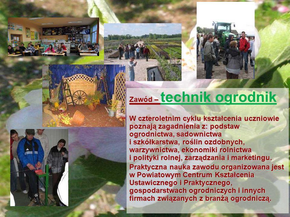 Zawód – Zawód – technik ogrodnik W czteroletnim cyklu kształcenia uczniowie poznają zagadnienia z: podstaw ogrodnictwa, sadownictwa i szkółkarstwa, ro