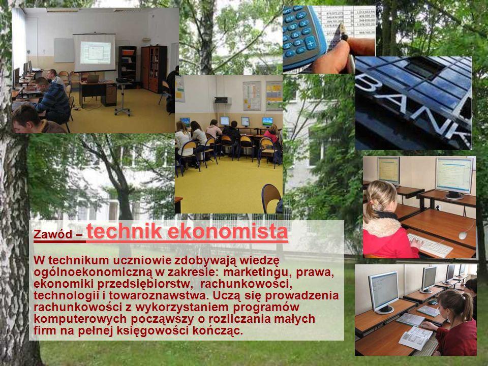 Zawód – technik ekonomista Zawód – technik ekonomista W technikum uczniowie zdobywają wiedzę ogólnoekonomiczną w zakresie: marketingu, prawa, ekonomik