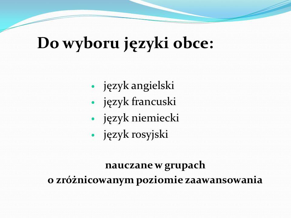 Do wyboru języki obce: język angielski język francuski język niemiecki język rosyjski nauczane w grupach o zróżnicowanym poziomie zaawansowania