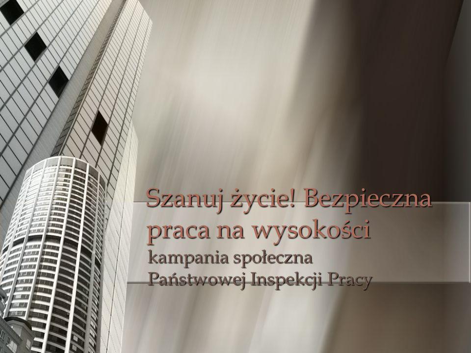 Szanuj życie! Bezpieczna praca na wysokości kampania społeczna Państwowej Inspekcji Pracy