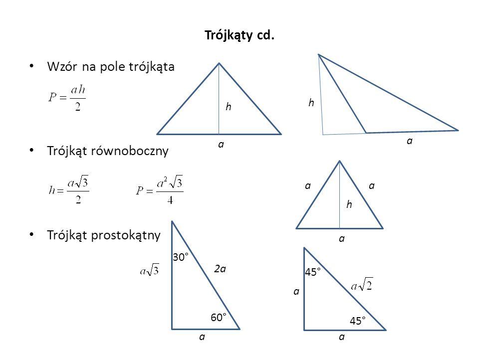 Trójkąty cd. Wzór na pole trójkąta Trójkąt równoboczny Trójkąt prostokątny a h a h a aa h a a 45° 2a a 30° 60°