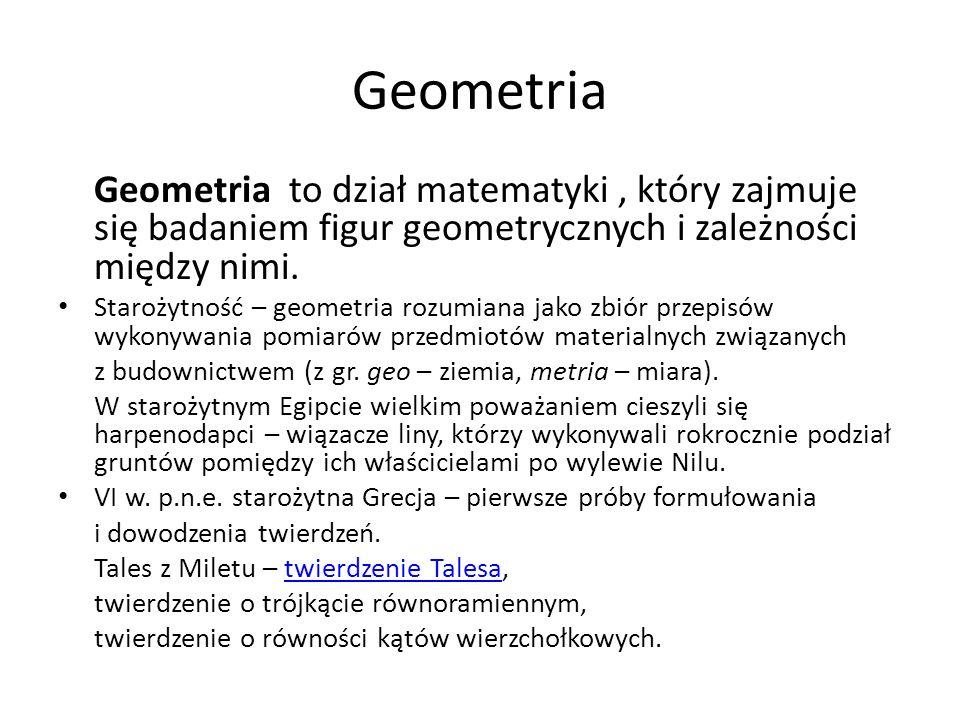 Geometria Geometria to dział matematyki, który zajmuje się badaniem figur geometrycznych i zależności między nimi. Starożytność – geometria rozumiana
