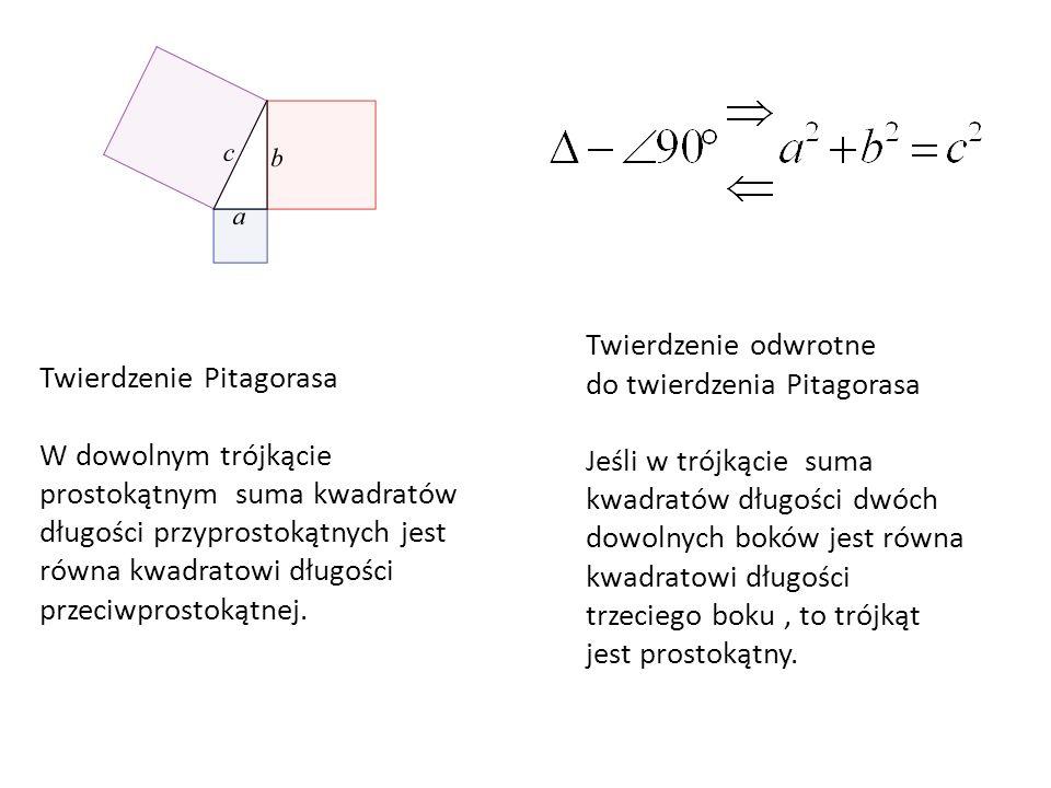 Twierdzenie Pitagorasa W dowolnym trójkącie prostokątnym suma kwadratów długości przyprostokątnych jest równa kwadratowi długości przeciwprostokątnej.