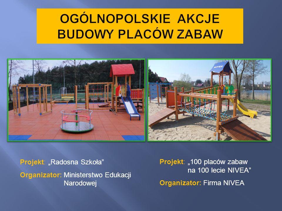 Projekt:Radosna Szkoła Organizator: Ministerstwo Edukacji Narodowej Projekt:100 placów zabaw na 100 lecie NIVEA Organizator: Firma NIVEA