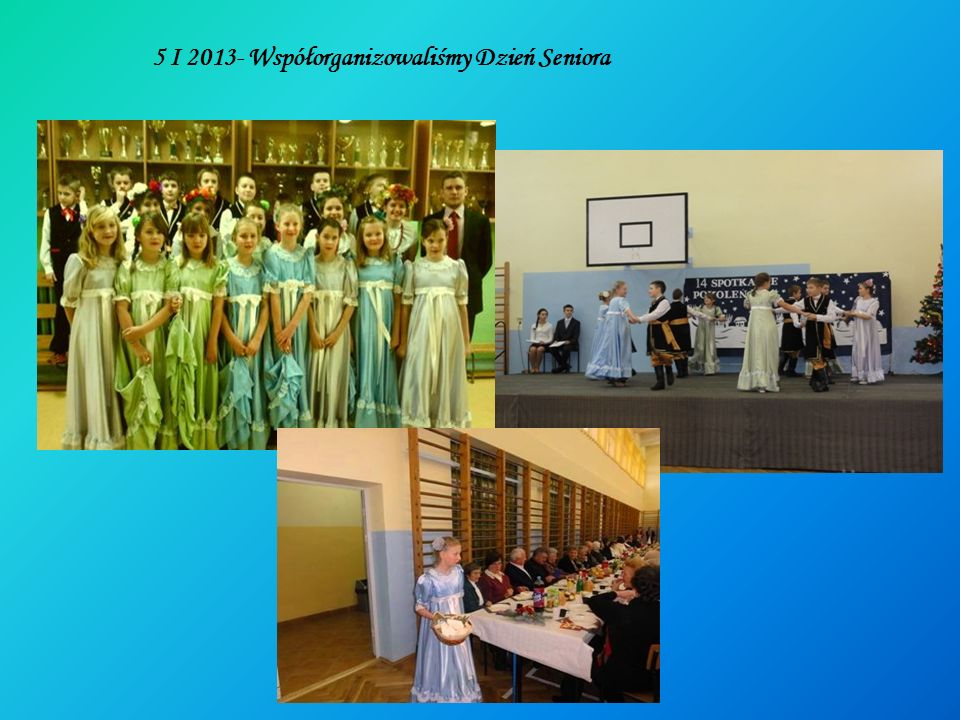 5 I 2013- Współorganizowaliśmy Dzień Seniora