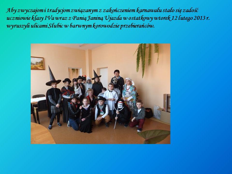 Aby zwyczajom i tradycjom związanym z zakończeniem karnawału stało się zadość uczniowie klasy IVa wraz z Panią Janiną Ujazda w ostatkowy wtorek 12 lut