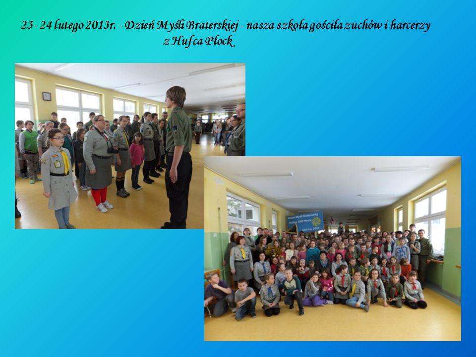 23- 24 lutego 2013r. - Dzień Myśli Braterskiej - nasza szkoła gościła zuchów i harcerzy z Hufca Płock