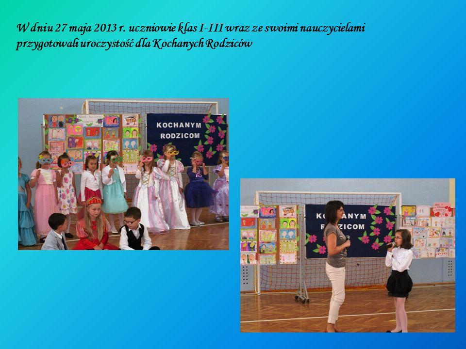W dniu 27 maja 2013 r. uczniowie klas I-III wraz ze swoimi nauczycielami przygotowali uroczystość dla Kochanych Rodziców