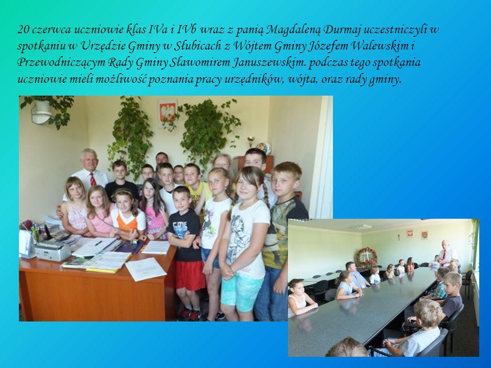 20 czerwca uczniowie klas IVa i IVb wraz z panią Magdaleną Durmaj uczestniczyli w spotkaniu w Urzędzie Gminy w Słubicach z Wójtem Gminy Józefem Walews
