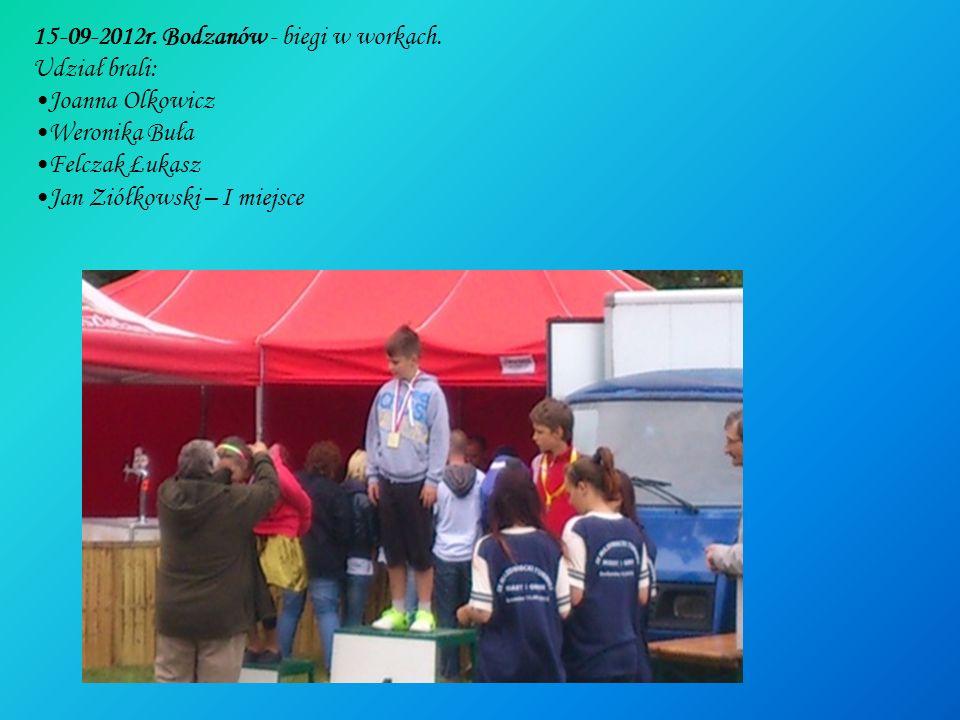 15-09-2012r. Bodzanów - biegi w workach. Udział brali: Joanna Olkowicz Weronika Buła Felczak Łukasz Jan Ziółkowski – I miejsce