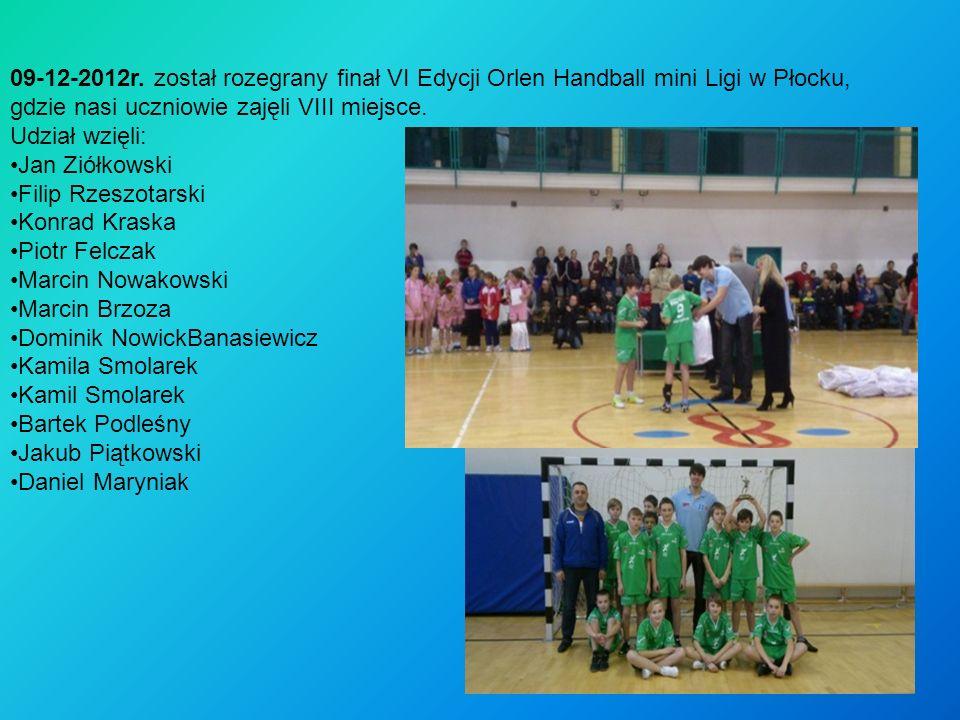 09-12-2012r. został rozegrany finał VI Edycji Orlen Handball mini Ligi w Płocku, gdzie nasi uczniowie zajęli VIII miejsce. Udział wzięli: Jan Ziółkows