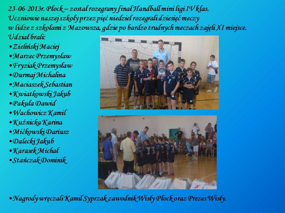 23-06-2013r. Płock – został rozegrany finał Handball mini ligi IV klas. Uczniowie naszej szkoły przez pięć niedziel rozegrali dziesięć meczy w lidze z