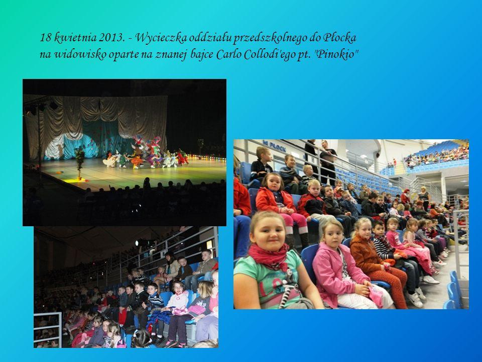 18 kwietnia 2013. - Wycieczka oddziału przedszkolnego do Płocka na widowisko oparte na znanej bajce Carlo Collodi'ego pt.