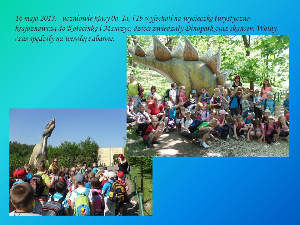 16 maja 2013. - uczniowie klasy 0a, Ia, i Ib wyjechali na wycieczkę turystyczno- krajoznawczą do Kołacinka i Maurzyc. dzieci zwiedzały Dinopark oraz s