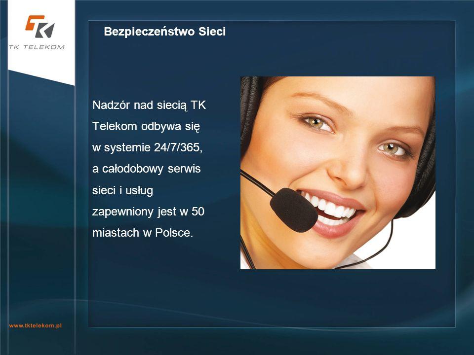 Nadzór nad siecią TK Telekom odbywa się w systemie 24/7/365, a całodobowy serwis sieci i usług zapewniony jest w 50 miastach w Polsce.