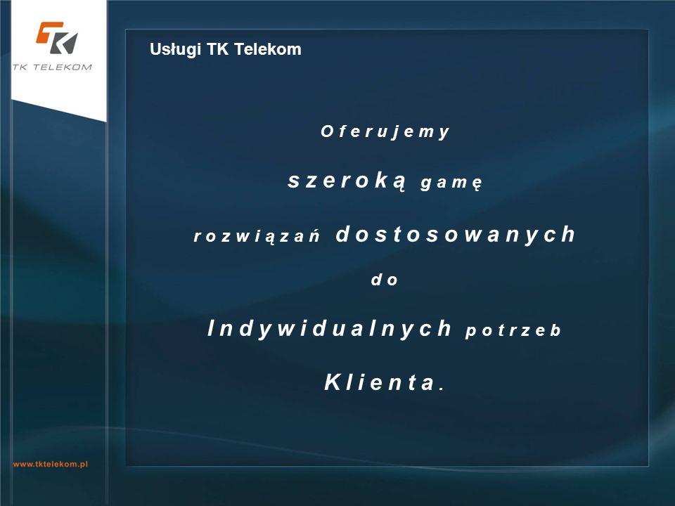 Usługi TK Telekom Oferujemy szeroką gamę rozwiązań dostosowanych do Indywidualnych potrzeb Klienta.