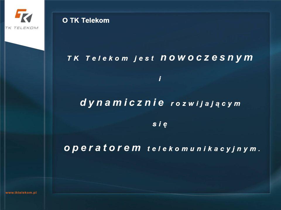 O TK Telekom TK Telekom jest nowoczesnym i dynamicznie rozwijającym się operatorem telekomunikacyjnym.