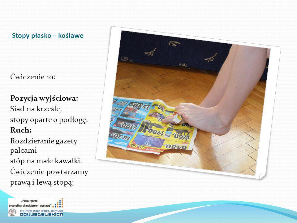 Stopy płasko – koślawe Ćwiczenie 10: Pozycja wyjściowa: Siad na krześle, stopy oparte o podłogę, Ruch: Rozdzieranie gazety palcami stóp na małe kawałk