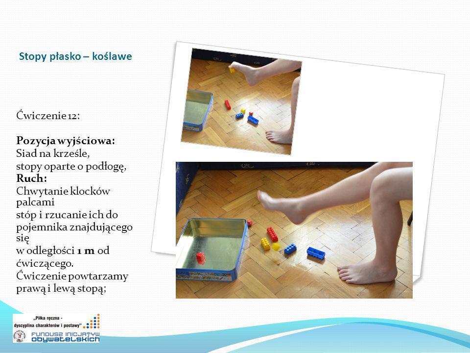 Stopy płasko – koślawe Ćwiczenie 12: Pozycja wyjściowa: Siad na krześle, stopy oparte o podłogę, Ruch: Chwytanie klocków palcami stóp i rzucanie ich do pojemnika znajdującego się w odległości 1 m od ćwiczącego.