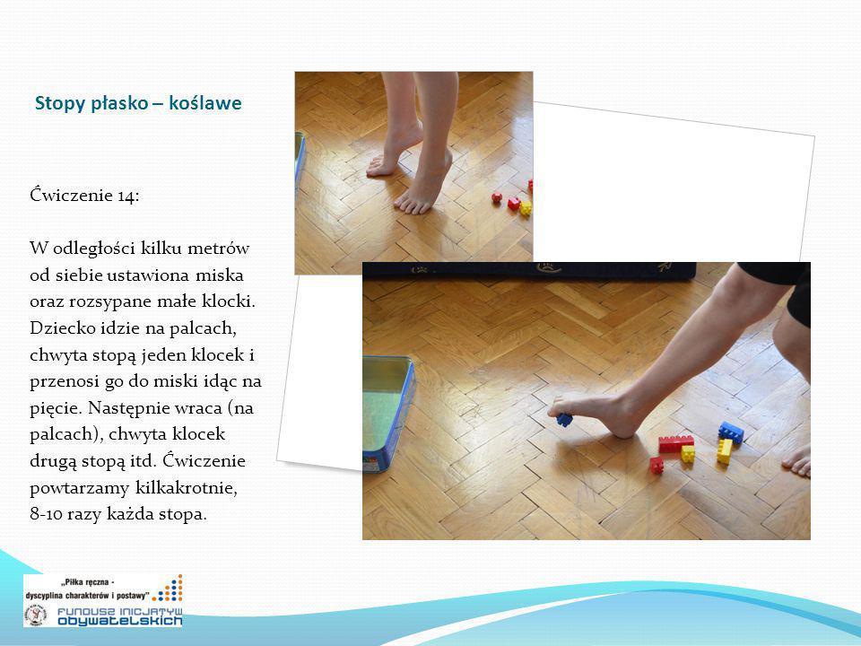 Stopy płasko – koślawe Ćwiczenie 14: W odległości kilku metrów od siebie ustawiona miska oraz rozsypane małe klocki. Dziecko idzie na palcach, chwyta