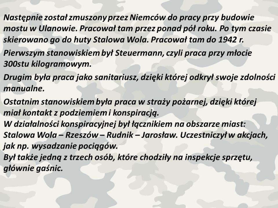 Następnie został zmuszony przez Niemców do pracy przy budowie mostu w Ulanowie. Pracował tam przez ponad pół roku. Po tym czasie skierowano go do huty