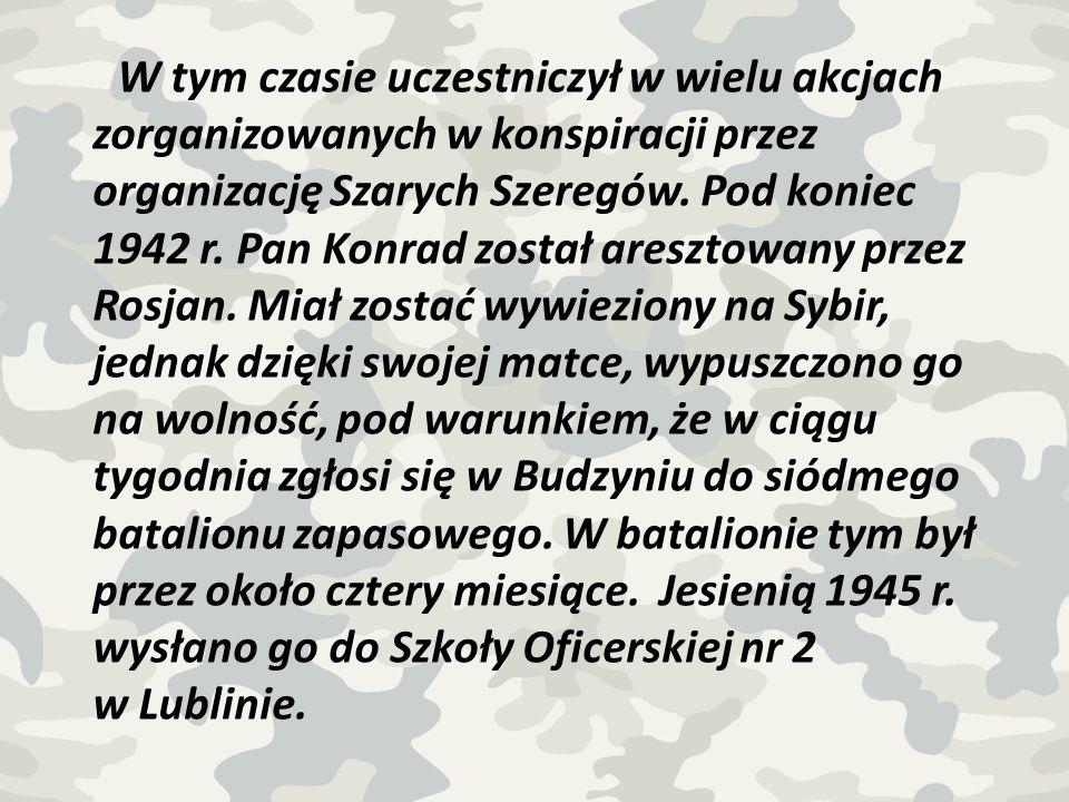 W tym czasie uczestniczył w wielu akcjach zorganizowanych w konspiracji przez organizację Szarych Szeregów. Pod koniec 1942 r. Pan Konrad został aresz
