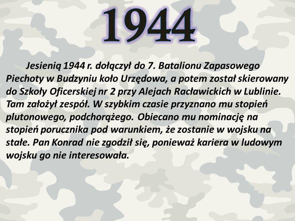 Jesienią 1944 r. dołączył do 7. Batalionu Zapasowego Piechoty w Budzyniu koło Urzędowa, a potem został skierowany do Szkoły Oficerskiej nr 2 przy Alej