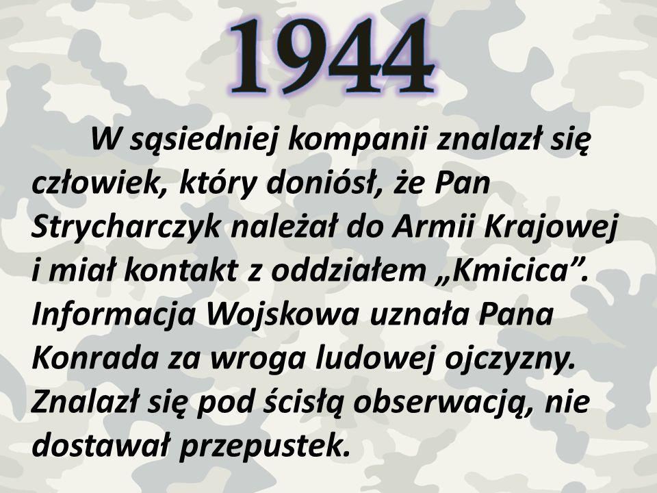 W sąsiedniej kompanii znalazł się człowiek, który doniósł, że Pan Strycharczyk należał do Armii Krajowej i miał kontakt z oddziałem Kmicica. Informacj